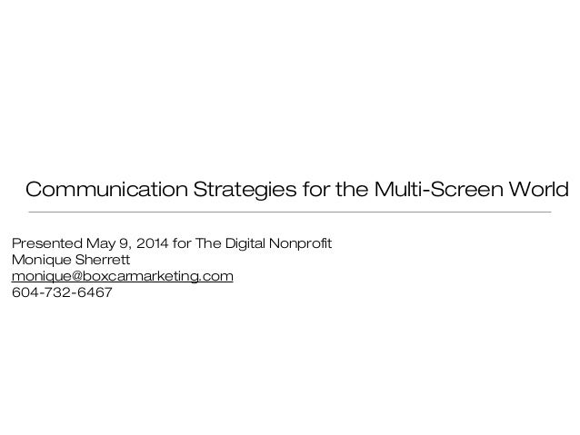 Communication Strategies for the Multi-Screen World Presented May 9, 2014 for The Digital Nonprofit Monique Sherrett moniq...