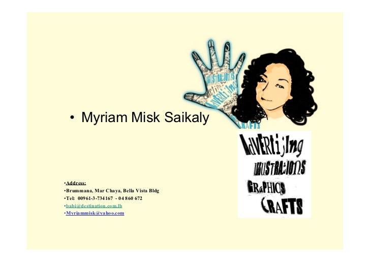 • Myriam Misk Saikaly•Address:•Brummana, Mar Chaya, Bella Vista Bldg•Tel: 00961-3-734167 - 04 860 672•babi@destination.com...