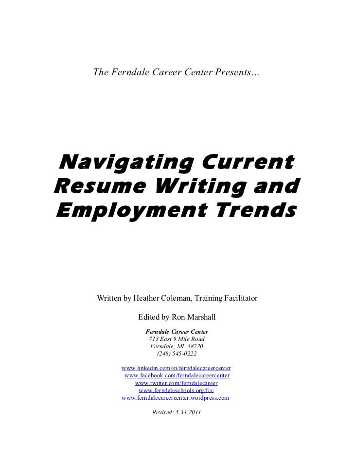 The Ferndale Career Center Presents…Navigating CurrentResume Writing andEmployment Trends   Written by Heather Coleman, Tr...
