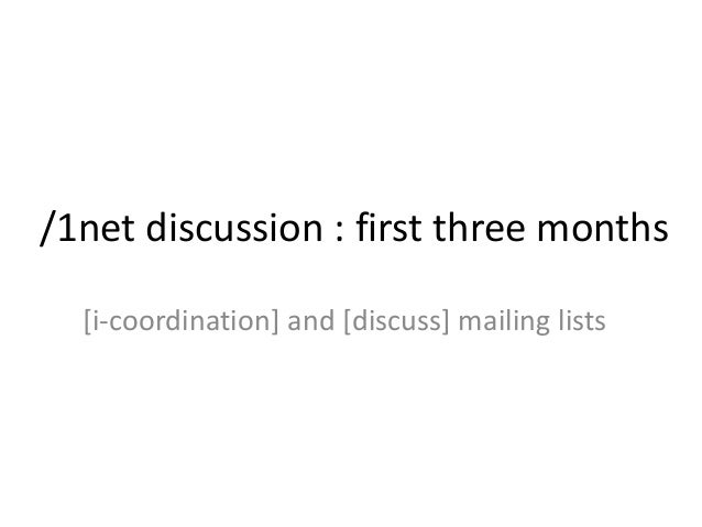 /1net discussion : first three months [i-coordination] and [discuss] mailing lists