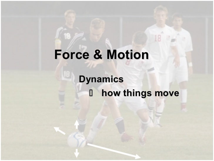 Force & Motion   Dynamics      how things move