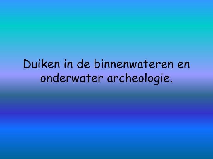 Duiken in de binnenwateren en onderwater archeologie.<br />
