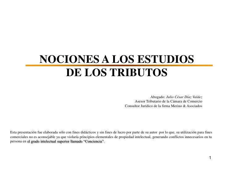 NOCIONES A LOS ESTUDIOS                       DE LOS TRIBUTOS                                                             ...