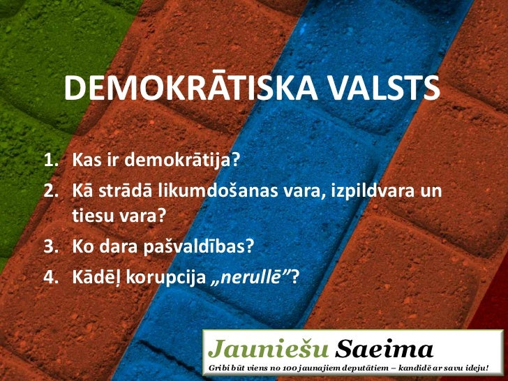DEMOKRĀTISKA VALSTS1. Kas ir demokrātija?2. Kā strādā likumdošanas vara, izpildvara un   tiesu vara?3. Ko dara pašvaldības...