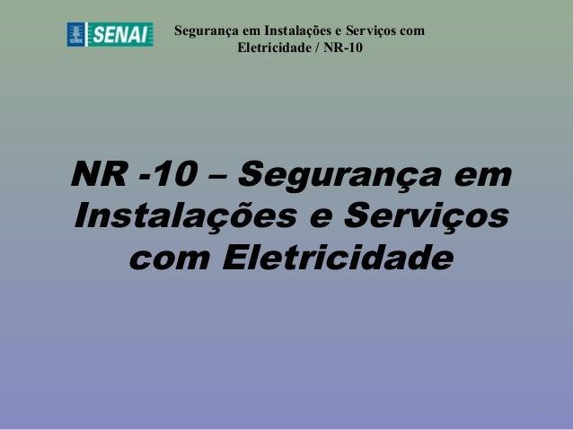 NR -10 – Segurança em Instalações e Serviços com Eletricidade Segurança em Instalações e Serviços com Eletricidade / NR-10...