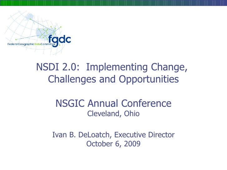 NSDI 2.0:  Implementing Change,  Challenges and Opportunities NSGIC Annual Conference Cleveland, Ohio Ivan B. DeLoatch, Ex...