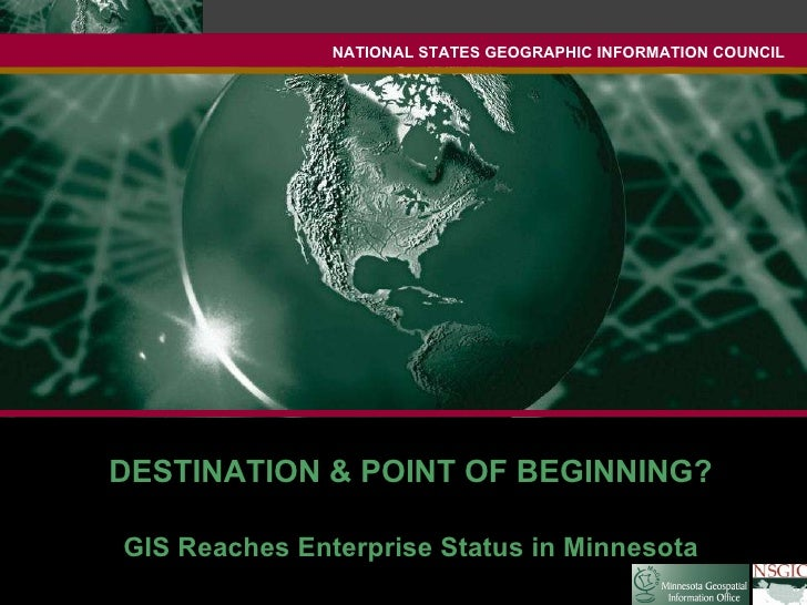 NATIONAL STATES GEOGRAPHIC INFORMATION COUNCIL DESTINATION & POINT OF BEGINNING? GIS Reaches Enterprise Status in Minnesota