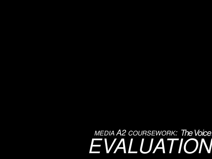 media A2 coursework:<br />The Voice.<br />EVALUATION<br />