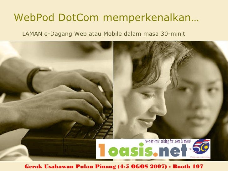 WebPod DotCom memperkenalkan…  LAMAN e-Dagang Web atau Mobile dalam masa 30-minit      Gerak Usahawan Pulau Pinang (4-5 OG...