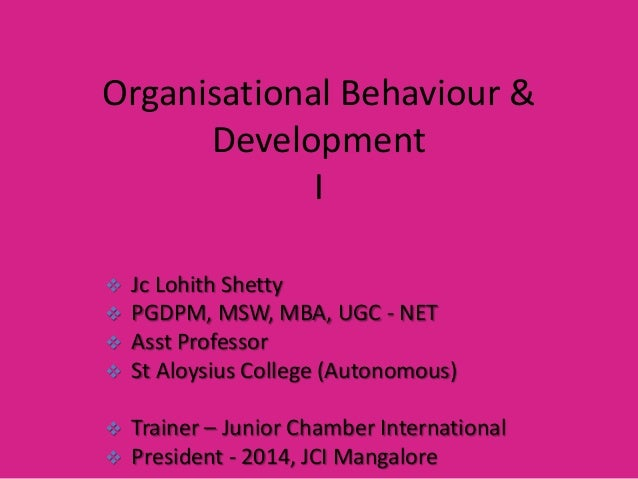 Organisational Behaviour & Development I Jc Lohith Shetty PGDPM, MSW, MBA, UGC - NET Asst Professor  St Aloysius College ...