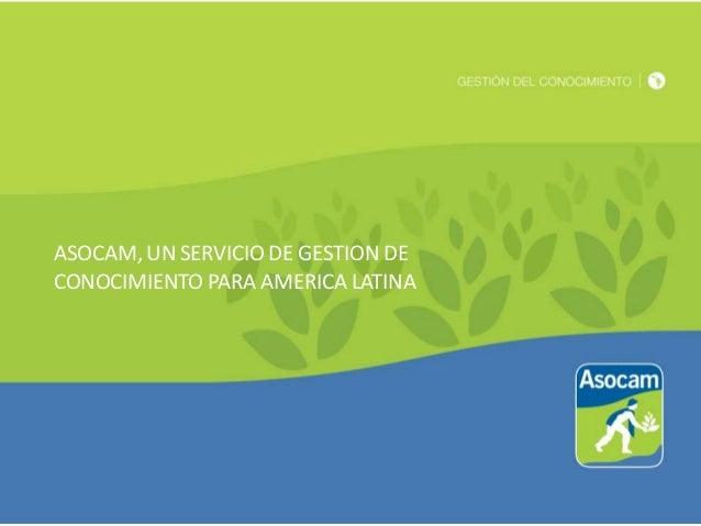 ASOCAM, UN SERVICIO DE GESTION DE CONOCIMIENTO PARA AMERICA LATINA