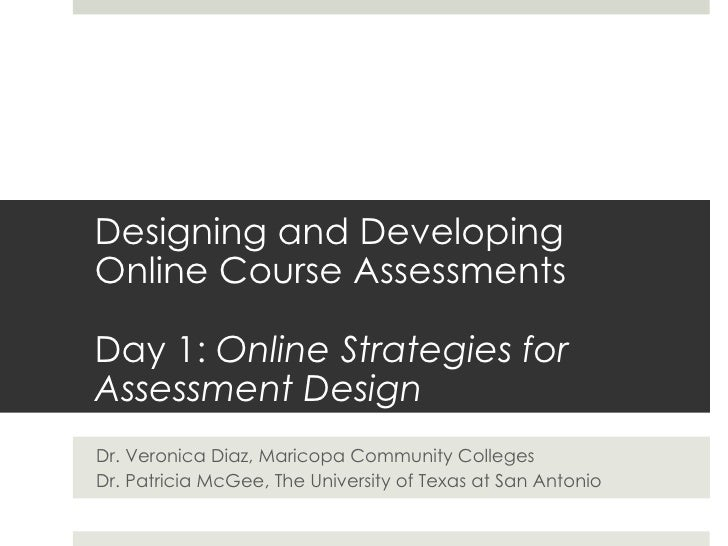 Designing and Developing Online Course Assessments  Day 1:  Online Strategies for Assessment Design Dr. Veronica Diaz, Mar...