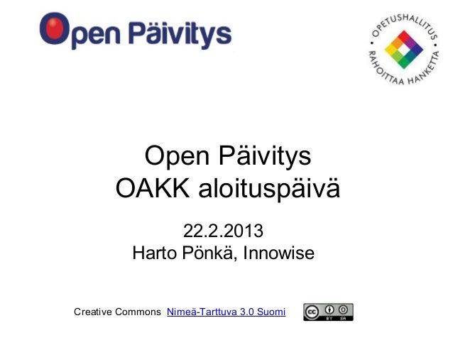 Open Päivitys       OAKK aloituspäivä                 22.2.2013           Harto Pönkä, InnowiseCreative Commons Nimeä-Tart...