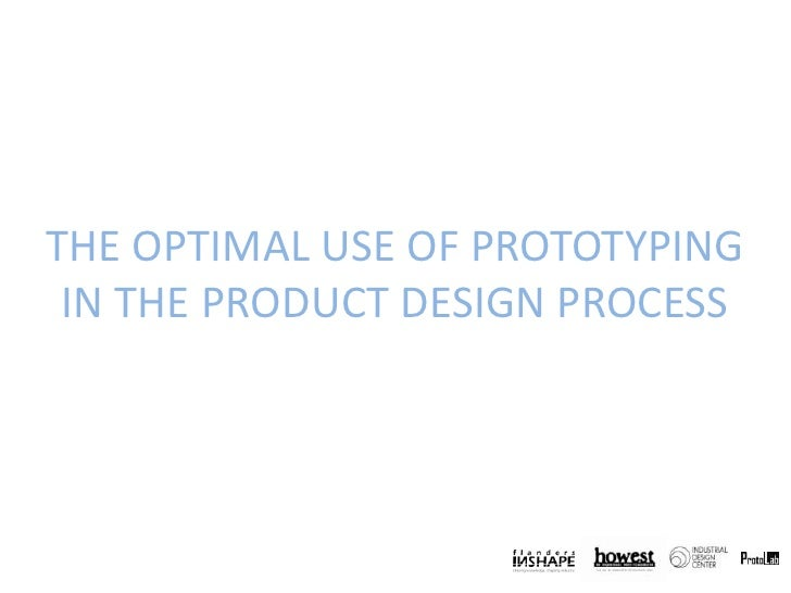 THE OPTIMAL USE OF PROTOTYPING<br />IN THE PRODUCT DESIGN PROCESS<br />