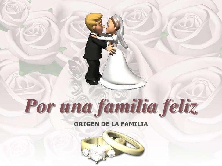ORIGEN DE LA FAMILIA<br />Porunafamiliafeliz<br />