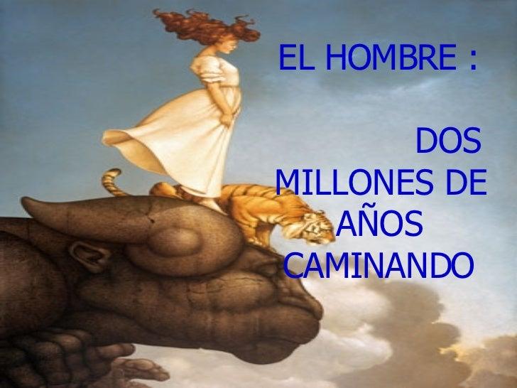 EL HOMBRE :   DOS MILLONES DE AÑOS CAMINANDO
