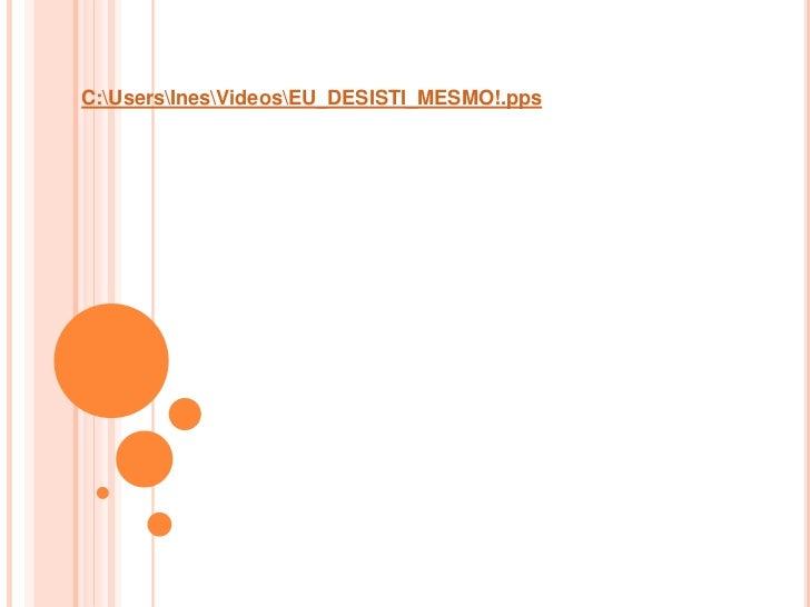 C:UsersInesVideosEU_DESISTI_MESMO!.pps