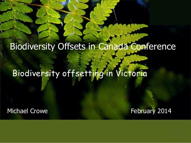 Biodiversity Offsets in Canada Conference Biodiversity offsetting in Victoria  Michael Crowe  February 2014