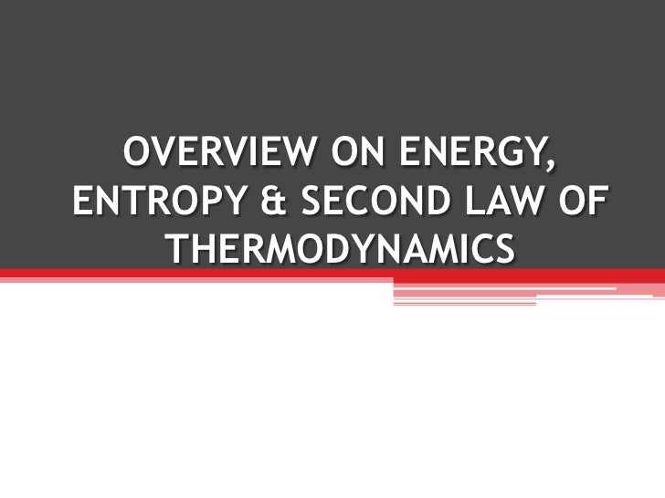 OVERVIEW ON ENERGY,ENTROPY & SECOND LAW OF    THERMODYNAMICS