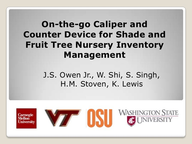 On-the-go Caliper andCounter Device for Shade andFruit Tree Nursery Inventory        Management   J.S. Owen Jr., W. Shi, S...