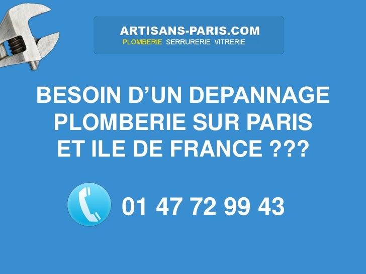 BESOIN D'UN DEPANNAGE PLOMBERIE SUR PARIS ET ILE DE FRANCE ???      01 47 72 99 43