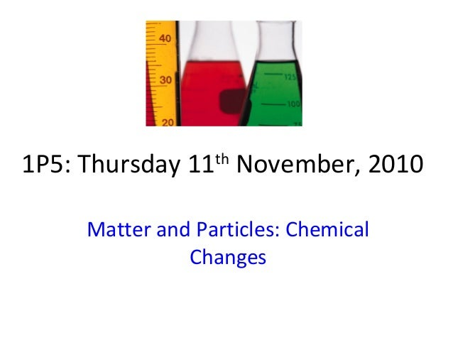 1P5: Thursday 11th November, 2010 Matter and Particles: Chemical Changes