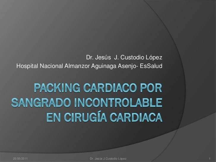 Dr. Jesús J. Custodio López  Hospital Nacional Almanzor Aguinaga Asenjo- EsSalud25/05/2011                 Dr. Jesús J.Cus...