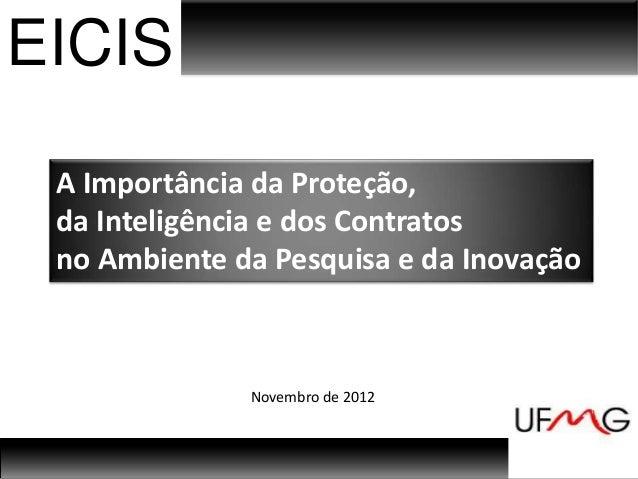 EICIS A Importância da Proteção, da Inteligência e dos Contratos no Ambiente da Pesquisa e da Inovação              Novemb...