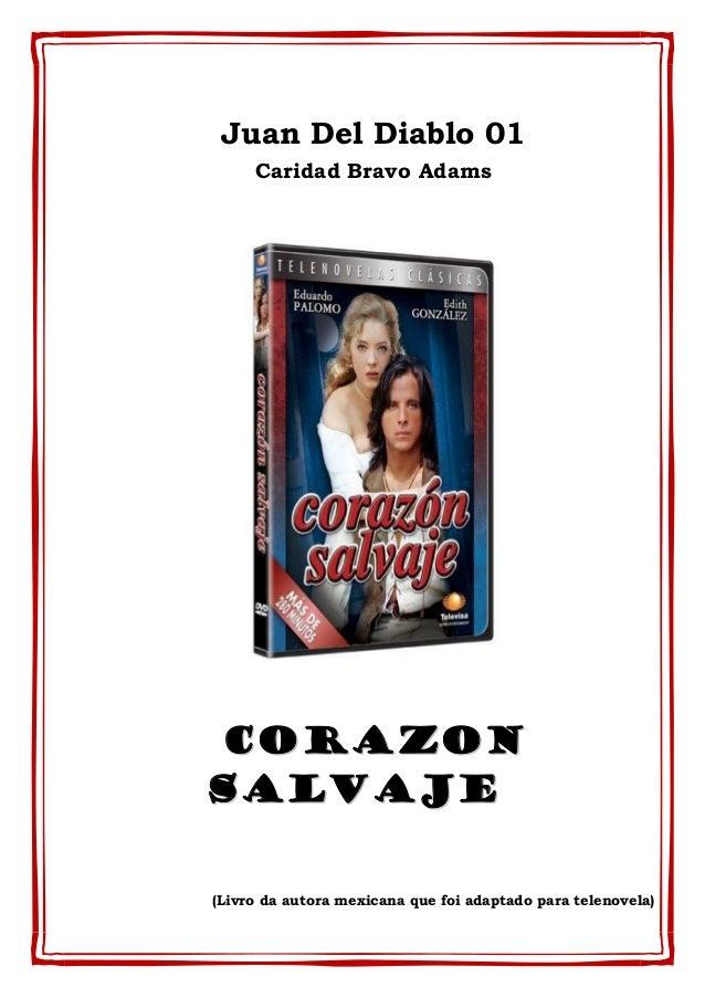 Juan Del Diablo 01 Caridad Bravo Adams CCOORRAAZZOONN SSAALLVVAAJJEE (Livro da autora mexicana que foi adaptado para telen...