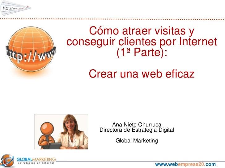 Cómo atraer visitas yconseguir clientes por Internet         (1ª Parte):    Crear una web eficaz           Ana Nieto Churr...