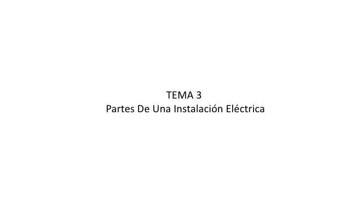 TEMA 3  Partes De Una Instalación Eléctrica