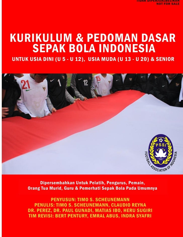 KURIKULUM SEPAK BOLA INDONESIAUntuk Usia Dini (U5-U12), Usia Muda (U13-U20) & Senior                  Copyright @2012 by T...