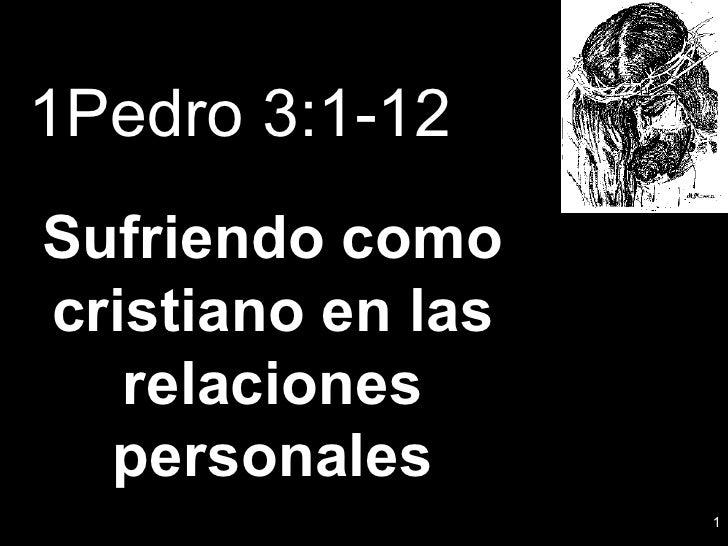 1Pedro 3:1-12   Sufriendo como cristiano en las relaciones personales