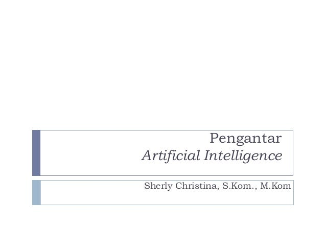 Pengantar Artificial Intelligence Sherly Christina, S.Kom., M.Kom