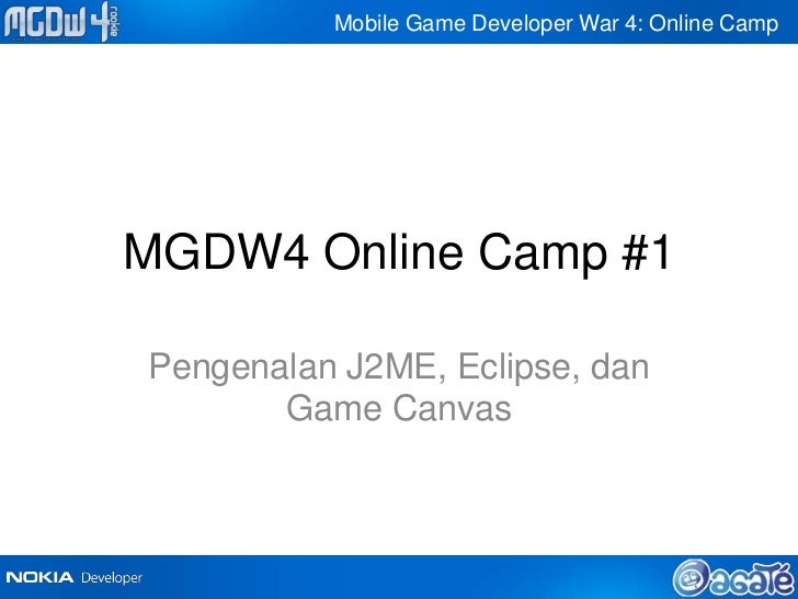 Mobile Game Developer War 4: Online CampMGDW4 Online Camp #1Pengenalan J2ME, Eclipse, dan       Game Canvas
