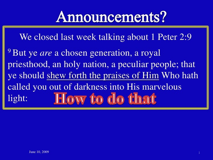 Announcements?<br />We closed last week talking about 1 Peter 2:9<br />9 But ye are a chosen generation, a royal priesthoo...