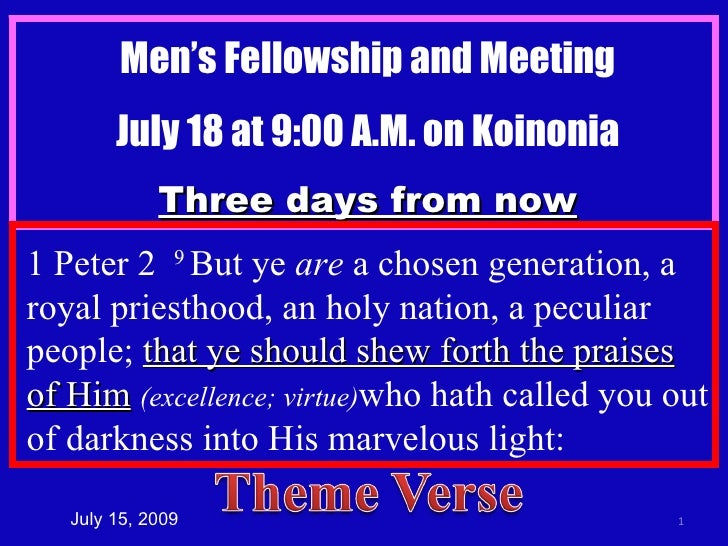 Men's Fellowship and Meeting July 18 at 9:00 A.M. on Koinonia Three days from now July 15, 2009 1 Peter 2  9  But ye  are ...