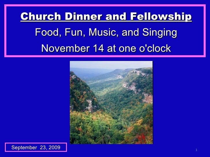 Church Dinner and Fellowship Food, Fun, Music, and Singing November 14 at one o'clock September  23, 2009