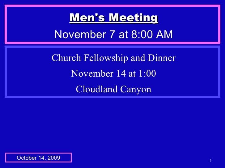 Men's Meeting November 7 at 8:00 AM October 14, 2009 Church Fellowship and Dinner November 14 at 1:00 Cloudland Canyon