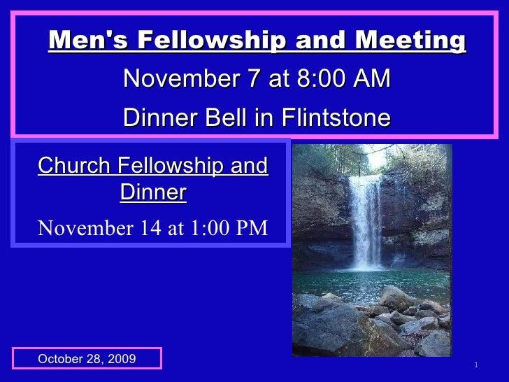 Men's Fellowship and Meeting November 7 at 8:00 AM Dinner Bell in Flintstone October 28, 2009 Church Fellowship and Dinner...