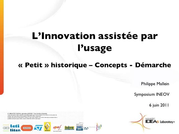 Philippe Mallein Symposium INEOV 6 juin 2011 L'Innovation   assistée par l'usage «Petit» historique – Concepts - Démarche