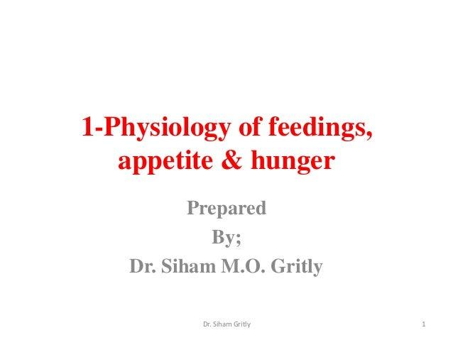 1-Physiology of feedings,appetite & hungerPreparedBy;Dr. Siham M.O. Gritly1Dr. Siham Gritly