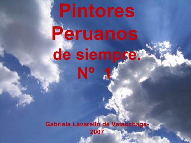 Pintores Peruanos   de siempre. Nº  1  Gabriela Lavarello de Velaochaga- 2007