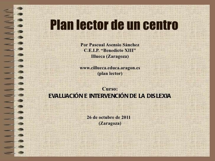 """Plan lector de un centro Por Pascual Asensio Sánchez C.E.I.P. """"Benedicto XIII"""" Illueca (Zaragoza) www.cillueca.educa.arago..."""