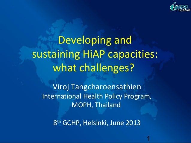 1Viroj TangcharoensathienInternational Health Policy Program,MOPH, Thailand8thGCHP, Helsinki, June 2013Developing andsusta...