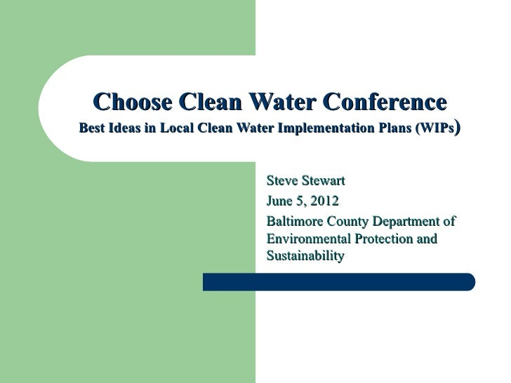 Choose Clean Water ConferenceBest Ideas in Local Clean Water Implementation Plans (WIPs)                            Steve ...
