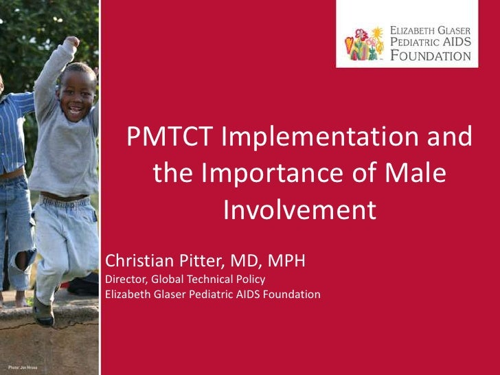 PMTCT Implementation and the Importance of Male Involvement<br />Christian Pitter, MD, MPH<br />Director, Global Technical...