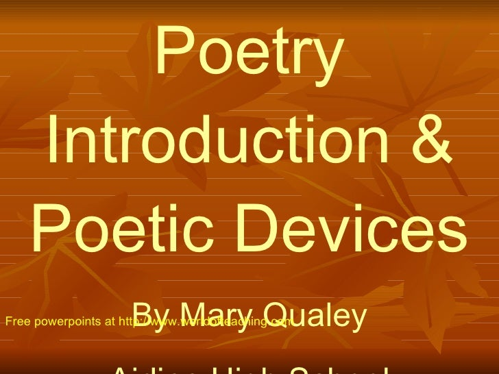 Poetry Introduction & Poetic Devices By Mary Qualey Airline High School Free powerpoints at  http://www.worldofteaching.com