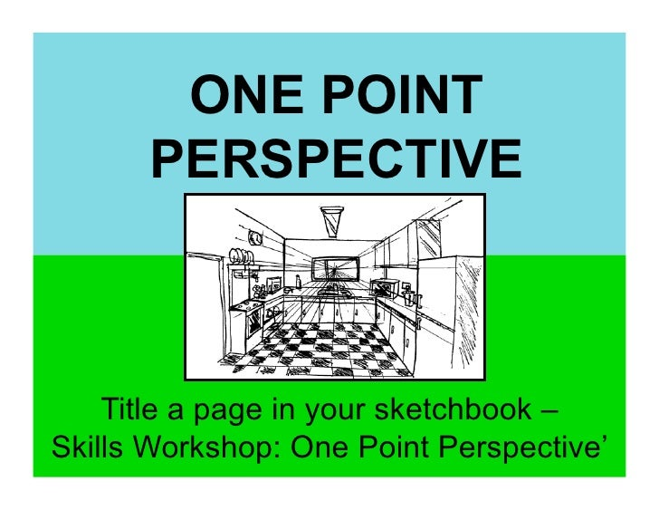 ONE POINT      PERSPECTIVE    Title a page in your sketchbook –Skills Workshop: One Point Perspective'