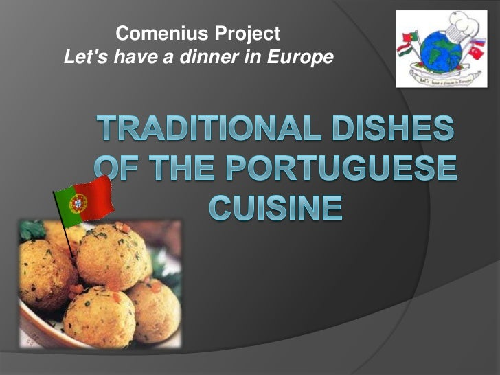 Comenius Project <br />Let's have a dinner in Europe<br />TRADITIONAL DISHES OF THE PORTUGUESE CUISINE<br />